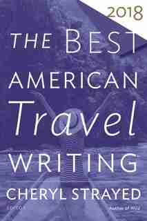 The Best American Travel Writing 2018 by Cheryl Strayed