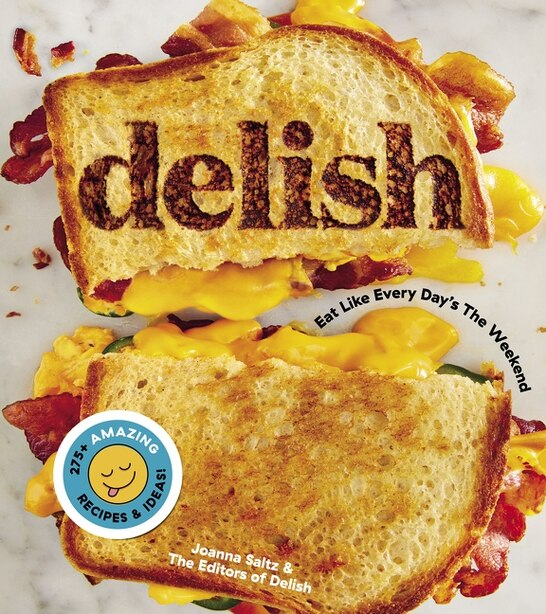 Delish: Eat Like Every Day's The Weekend by Editors Of Delish