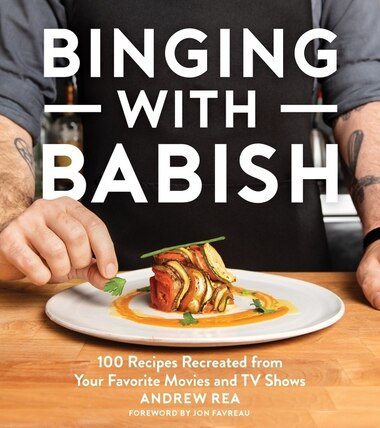 Binging With Babish: 100 Recipes Recreated From Your Favorite Movies And Tv Shows by Andrew Rea