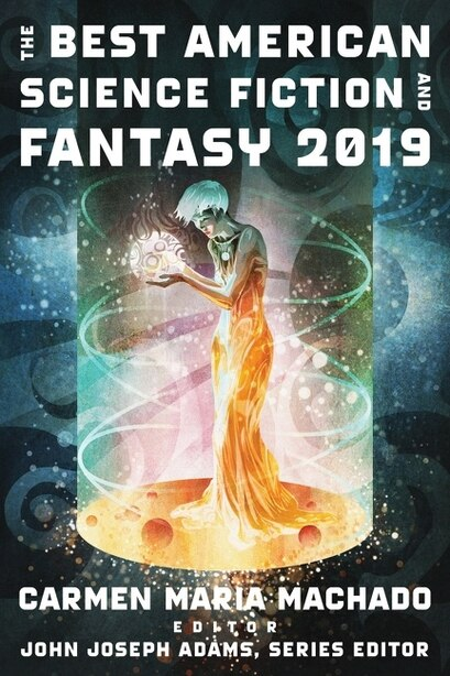 The Best American Science Fiction And Fantasy 2019 by John Joseph Adams