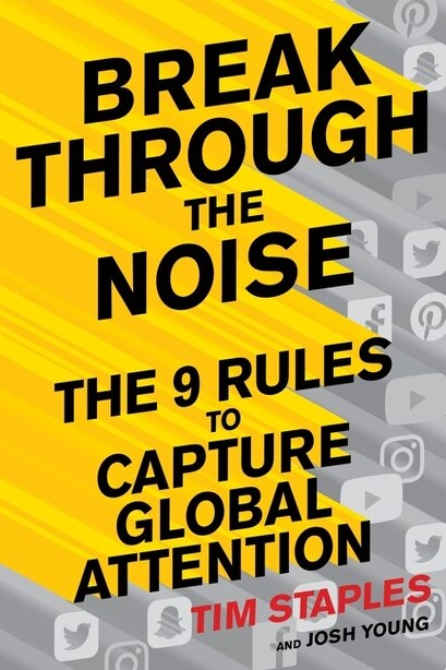Break Through The Noise: The Nine Rules To Capture Global Attention by Tim Staples