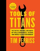 Book Tools Of Titans: The Tactics, Routines, And Habits Of Billionaires, Icons, And World-class… by Timothy Ferriss