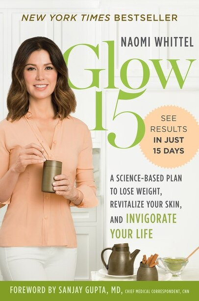 Glow15: A Science-based Plan To Lose Weight, Revitalize Your Skin, And Invigorate Your Life by Naomi Whittel