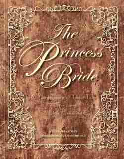 The Princess Bride Deluxe Edition Hc: S. Morgenstern's Classic Tale Of True Love And High Adventure by William Goldman
