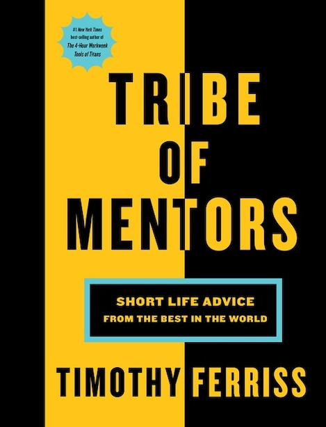 Tribe of Mentors: Short Life Advice From The Best In The World by Timothy Ferriss