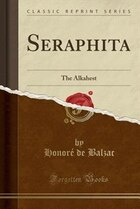 Seraphita: The Alkahest (Classic Reprint)