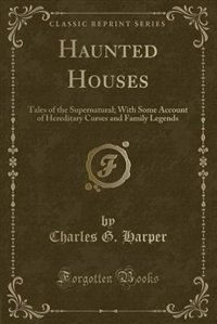 Haunted Houses: Tales of the Supernatural; With Some Account of Hereditary Curses and Family…