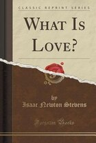 What Is Love? (Classic Reprint)