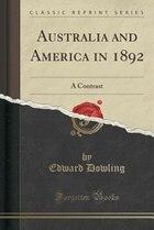 Australia and America in 1892: A Contrast (Classic Reprint)