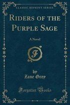 Riders of the Purple Sage: A Novel (Classic Reprint)