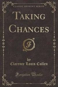Taking Chances (Classic Reprint)