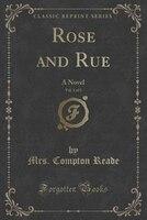 Rose and Rue, Vol. 1 of 3: A Novel (Classic Reprint)