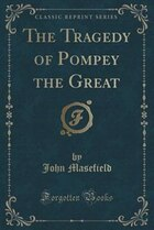The Tragedy of Pompey the Great (Classic Reprint)