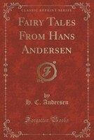 Fairy Tales From Hans Andersen (Classic Reprint)