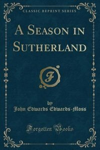 A Season in Sutherland (Classic Reprint)