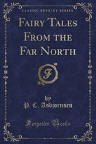 Fairy Tales From the Far North (Classic Reprint)