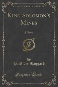 King Solomon's Mines: A Novel (Classic Reprint)