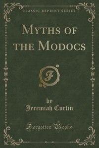 Myths of the Modocs (Classic Reprint)