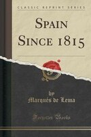 Spain Since 1815 (Classic Reprint)