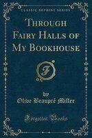 Through Fairy Halls of My Bookhouse (Classic Reprint)