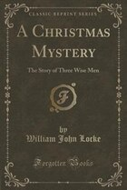 A Christmas Mystery: The Story of Three Wise Men (Classic Reprint)