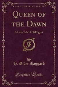 Queen of the Dawn: A Love Tale of Old Egypt (Classic Reprint)