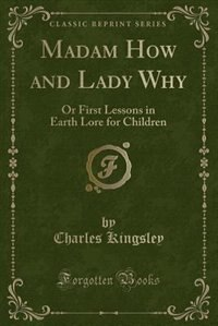 Madam How and Lady Why: Or First Lessons in Earth Lore for Children (Classic Reprint)
