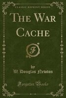 The War Cache (Classic Reprint)