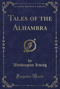 Tales of the Alhambra (Classic Reprint)