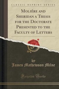 Moliére and Sheridan a Thesis for the Doctorate Presented to the Faculty of Letters (Classic…