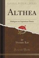 Althea: Dialogues on Aspirations Duties (Classic Reprint)