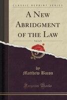 A New Abridgment of the Law, Vol. 6 of 8 (Classic Reprint)