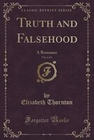Truth and Falsehood, Vol. 2 of 3: A Romance (Classic Reprint)