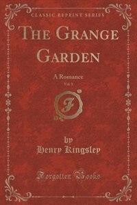 The Grange Garden, Vol. 1: A Romance (Classic Reprint) by Henry Kingsley