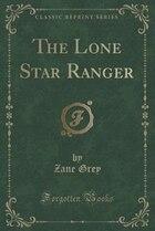 The Lone Star Ranger (Classic Reprint)