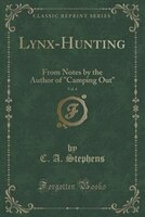 Lynx-Hunting, Vol. 4: From Notes by the Author of Camping Out (Classic Reprint)