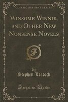 Winsome Winnie, and Other New Nonsense Novels (Classic Reprint)