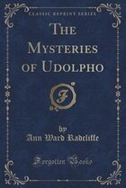 The Mysteries of Udolpho (Classic Reprint)
