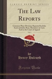 The Law Reports, Vol. 5: Common Pleas Division; Reported by John Scott and John Rose, Barristers-at-Law; And in the Court of by Henry Holroyd