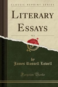Literary Essays, Vol. 3 (Classic Reprint) by James Russell Lowell