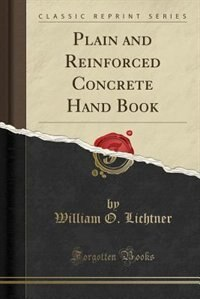 Plain and Reinforced Concrete Hand Book (Classic Reprint)