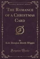 The Romance of a Christmas Card (Classic Reprint)