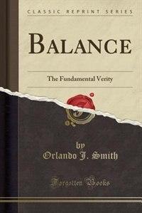 Balance: The Fundamental Verity (Classic Reprint) by Orlando J. Smith