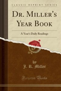 Dr. Miller's Year Book: A Year's Daily Readings (Classic Reprint)