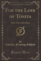 For the Love of Tonita: Other Tales of the Mesas (Classic Reprint)