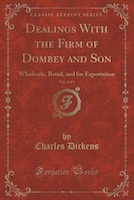 Dealings With the Firm of Dombey and Son, Vol. 2 of 3: Wholesale, Retail, and for Exportation…