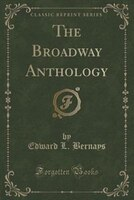 The Broadway Anthology (Classic Reprint)