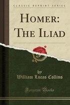Homer: The Iliad (Classic Reprint)