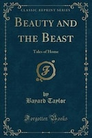 Beauty and the Beast: Tales of Home (Classic Reprint)