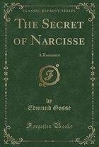 The Secret of Narcisse: A Romance (Classic Reprint)